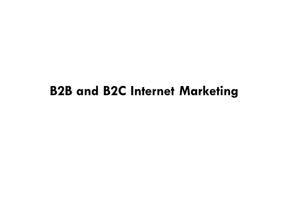 B2B and B2C Internet Marketing