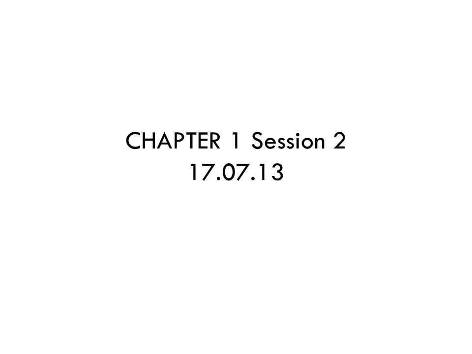 CHAPTER 1 Session 2 17.07.13