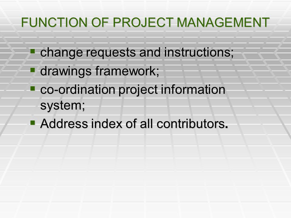 FUNCTION OF PROJECT MANAGEMENT change requests and instructions; change requests and instructions; drawings framework; drawings framework; co-ordinati