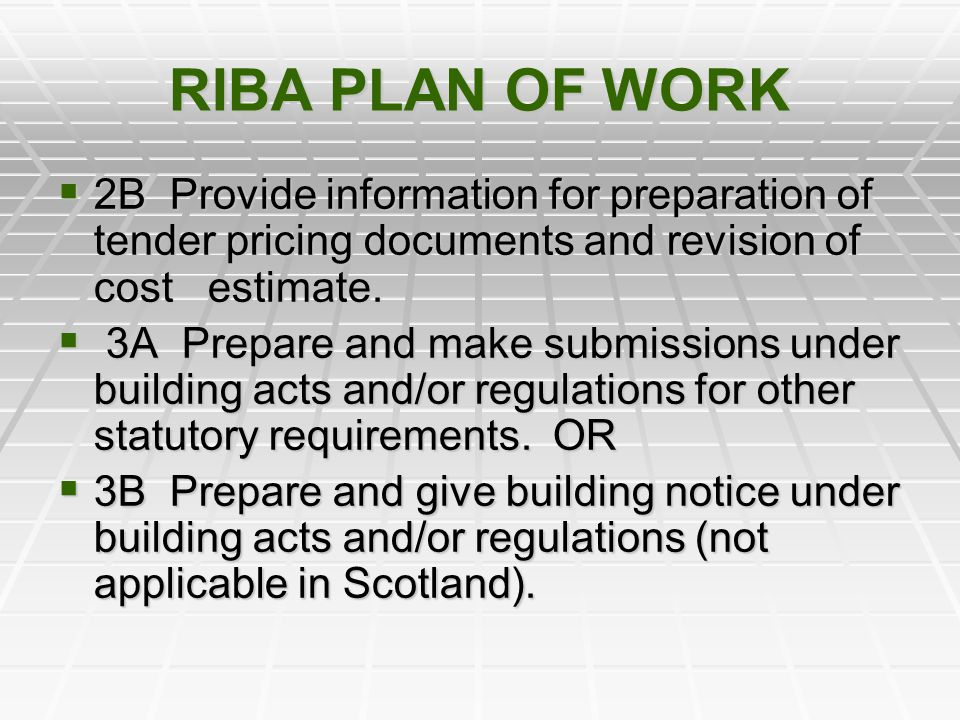 RIBA PLAN OF WORK 2B Provide information for preparation of tender pricing documents and revision of cost estimate. 2B Provide information for prepara