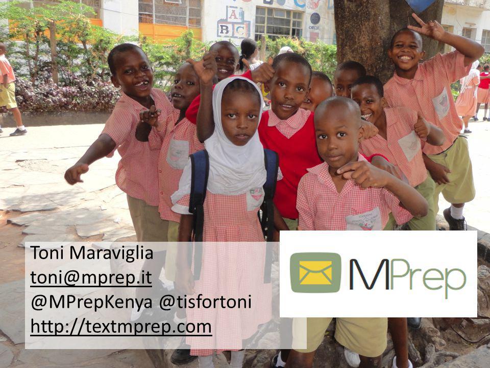 Toni Maraviglia toni@mprep.it @MPrepKenya @tisfortoni http://textmprep.com