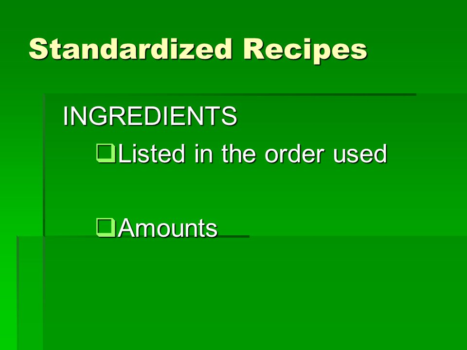 Standardized Recipes INGREDIENTS INGREDIENTS Listed in the order used Listed in the order used Amounts Amounts
