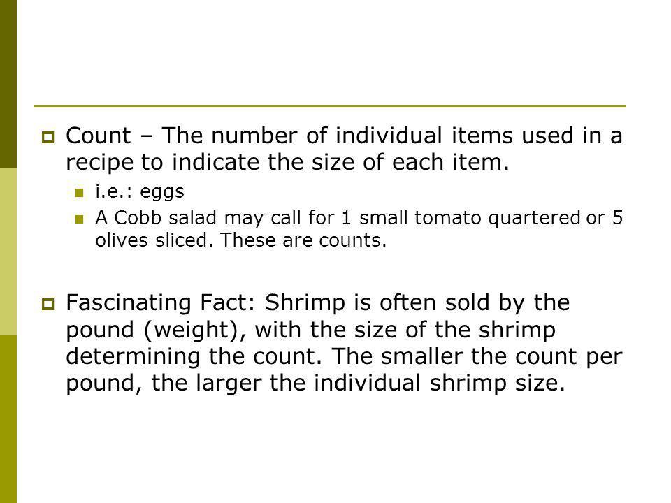 Count – The number of individual items used in a recipe to indicate the size of each item.