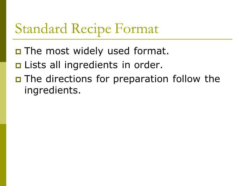 Standard Recipe Format The most widely used format.