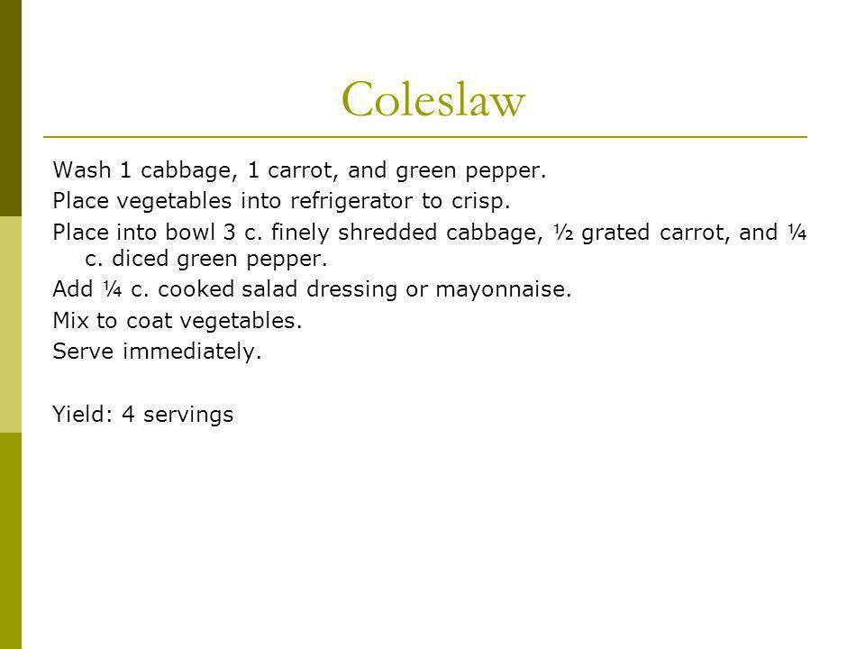 Coleslaw Wash 1 cabbage, 1 carrot, and green pepper.
