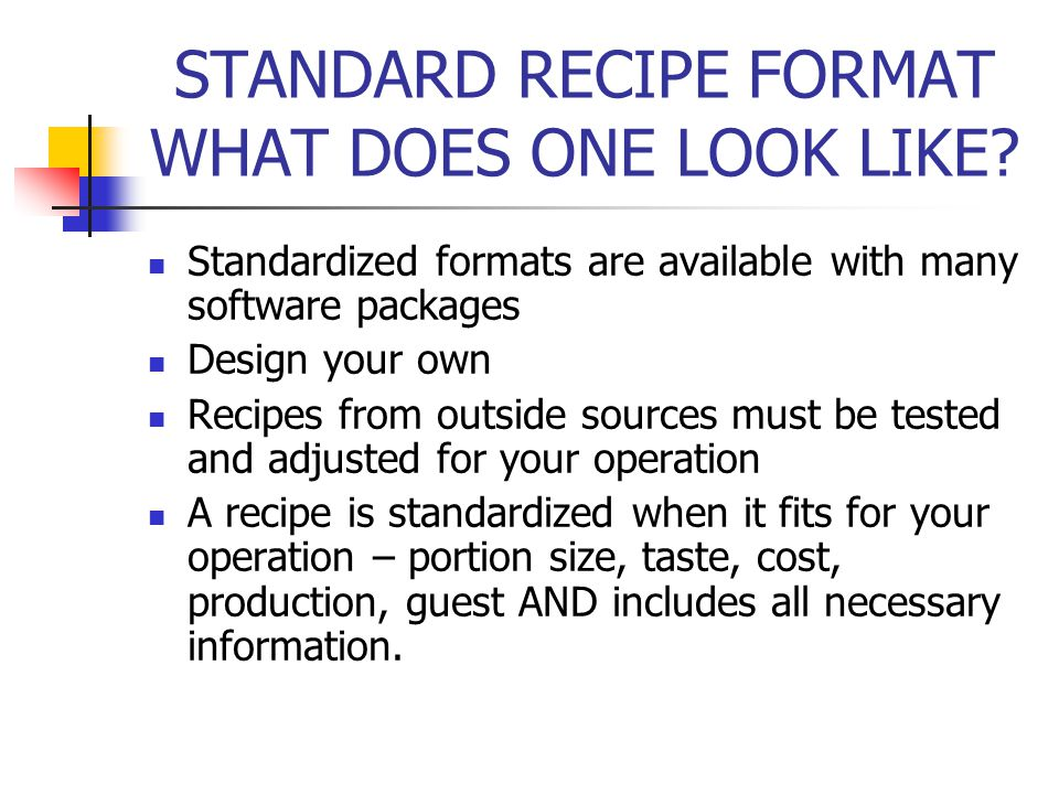 STANDARD RECIPE FORMAT WHAT DOES ONE LOOK LIKE? Standardized formats are available with many software packages Design your own Recipes from outside so