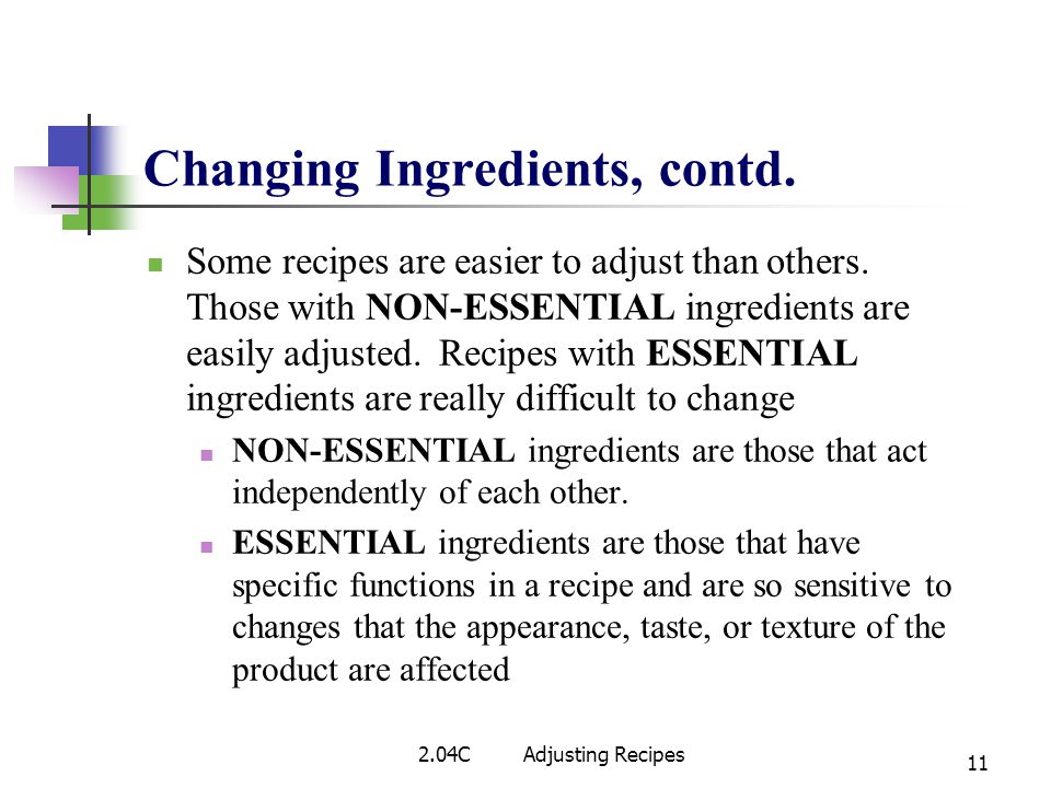 Some recipes are easier to adjust than others. Those with NON-ESSENTIAL ingredients are easily adjusted. Recipes with ESSENTIAL ingredients are really