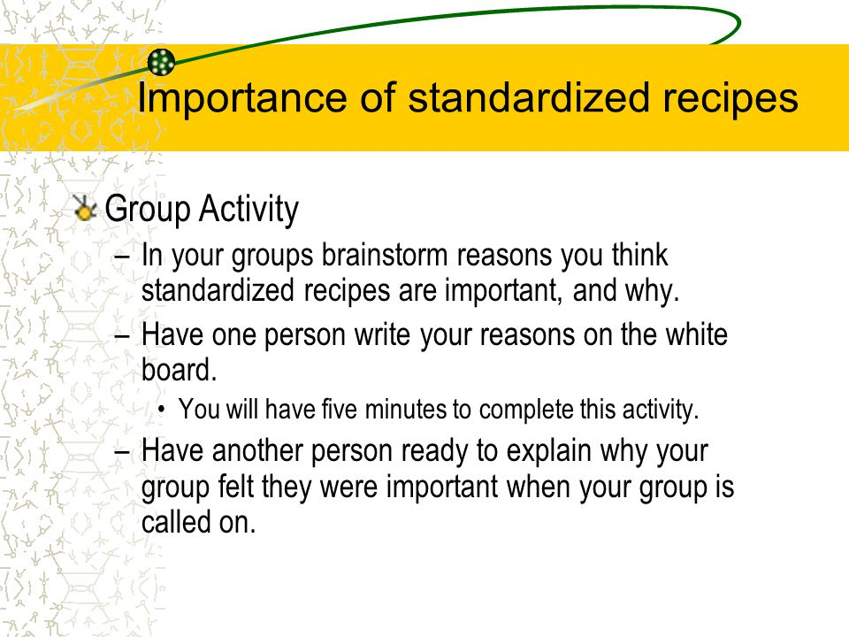Objectives Demonstrate the ability to read and execute a selected written recipe Identify importance of standardized recipes to a successful foodservi