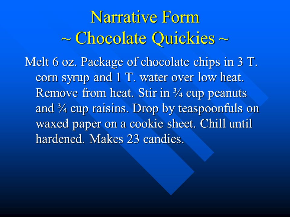 Narrative Form ~ Chocolate Quickies ~ Melt 6 oz. Package of chocolate chips in 3 T.