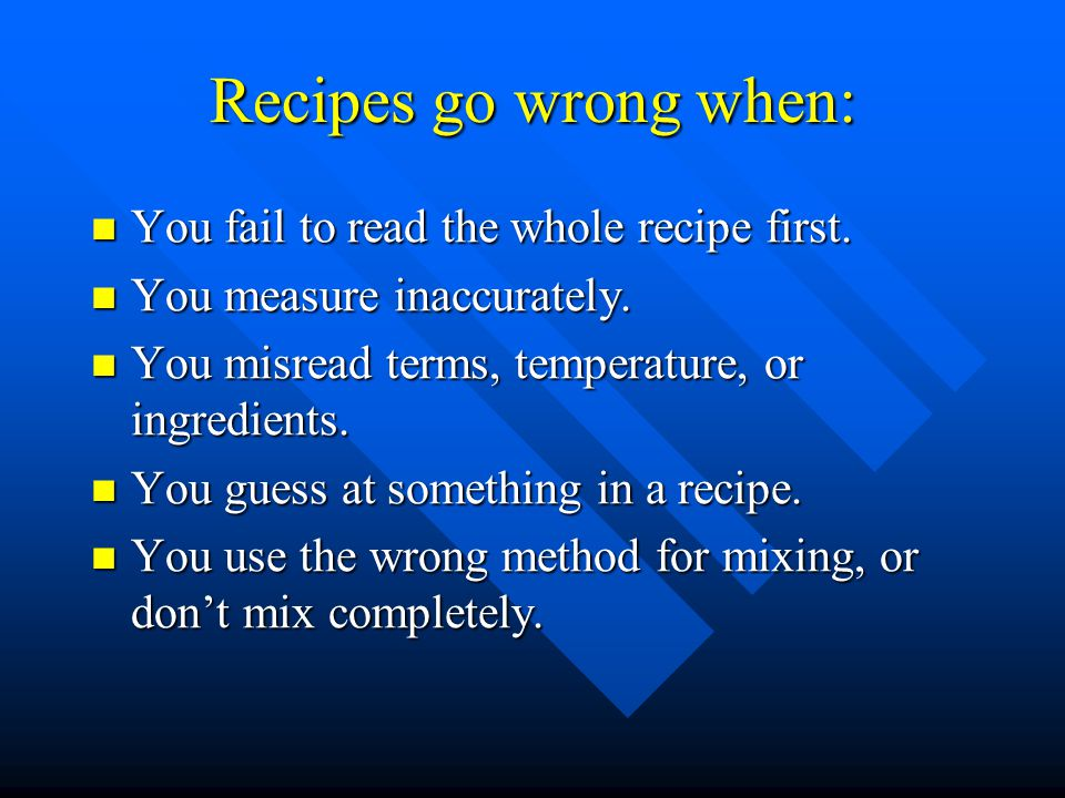 Recipes go wrong when: You fail to read the whole recipe first.
