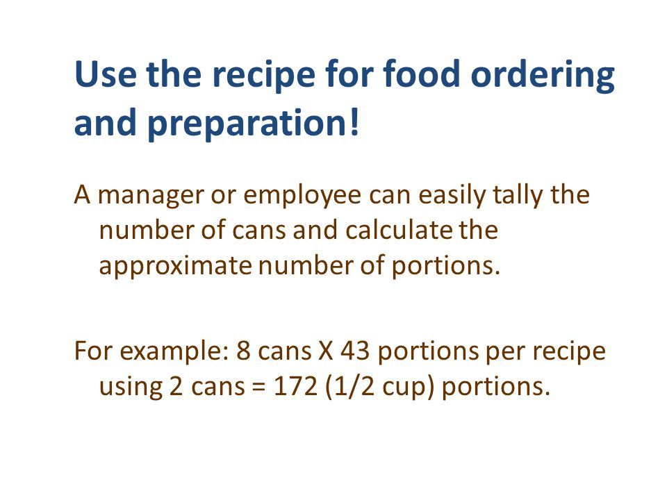 Use the recipe for food ordering and preparation! A manager or employee can easily tally the number of cans and calculate the approximate number of po