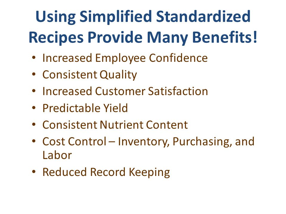 Using Simplified Standardized Recipes Provide Many Benefits! Increased Employee Confidence Consistent Quality Increased Customer Satisfaction Predicta
