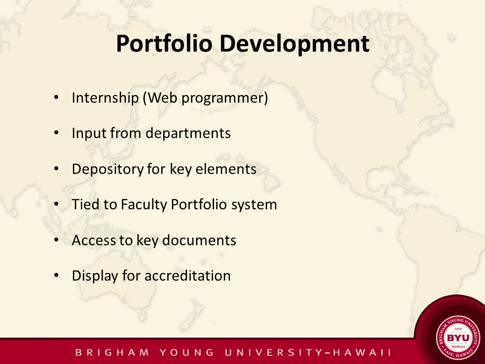 Portfolio Development Internship (Web programmer) Input from departments Depository for key elements Tied to Faculty Portfolio system Access to key documents Display for accreditation