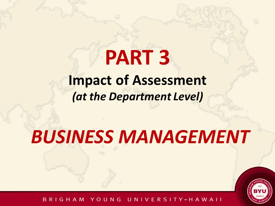 PART 3 Impact of Assessment (at the Department Level) BUSINESS MANAGEMENT