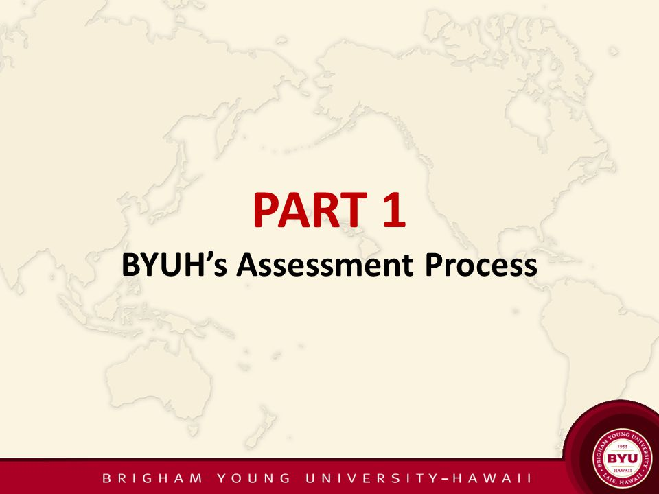 PART 1 BYUHs Assessment Process