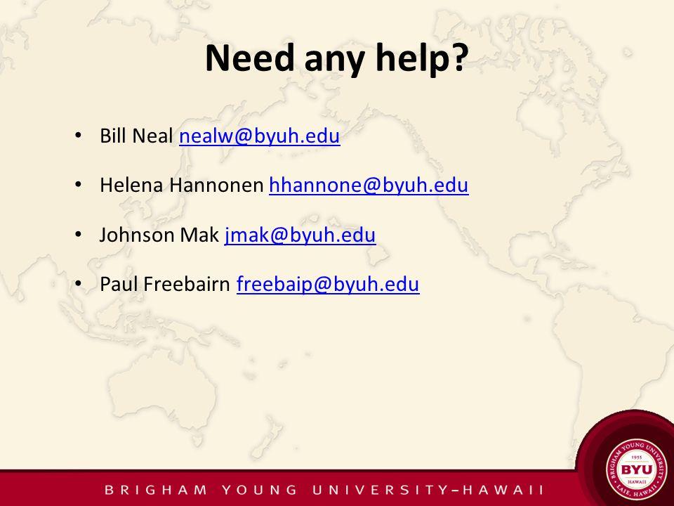 Need any help? Bill Neal nealw@byuh.edunealw@byuh.edu Helena Hannonen hhannone@byuh.eduhhannone@byuh.edu Johnson Mak jmak@byuh.edujmak@byuh.edu Paul F