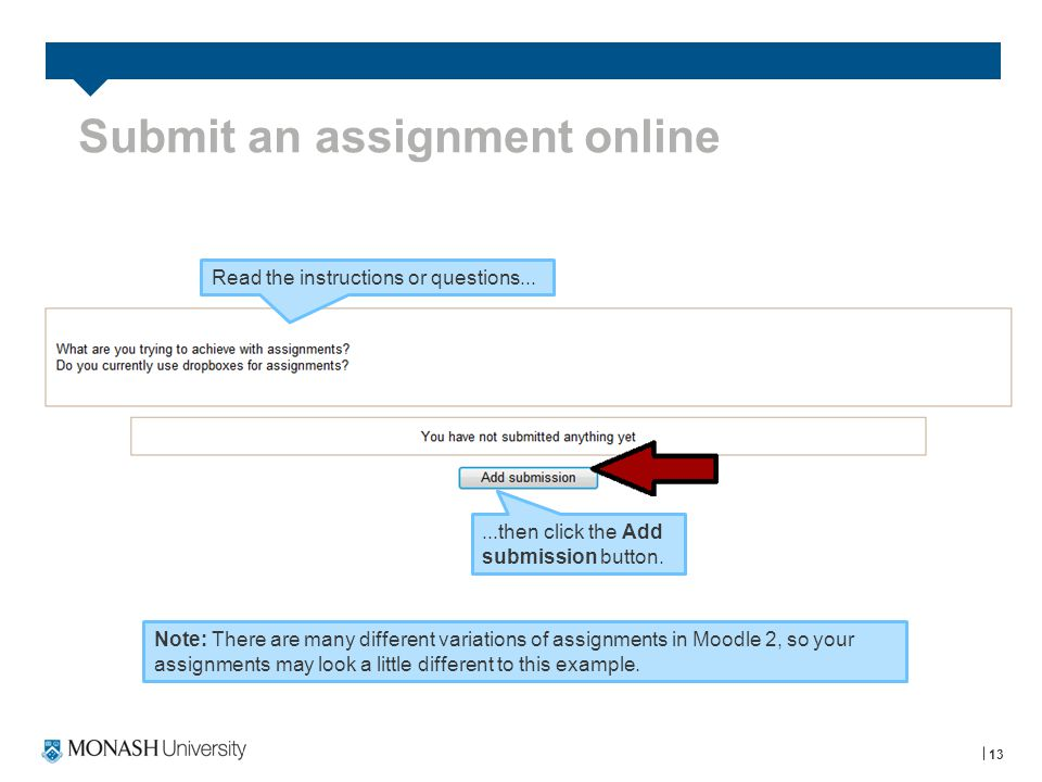 Submit an assignment online 13 Read the instructions or questions......then click the Add submission button.
