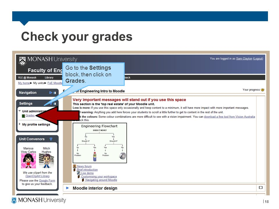 Check your grades 18 Go to the Settings block, then click on Grades.