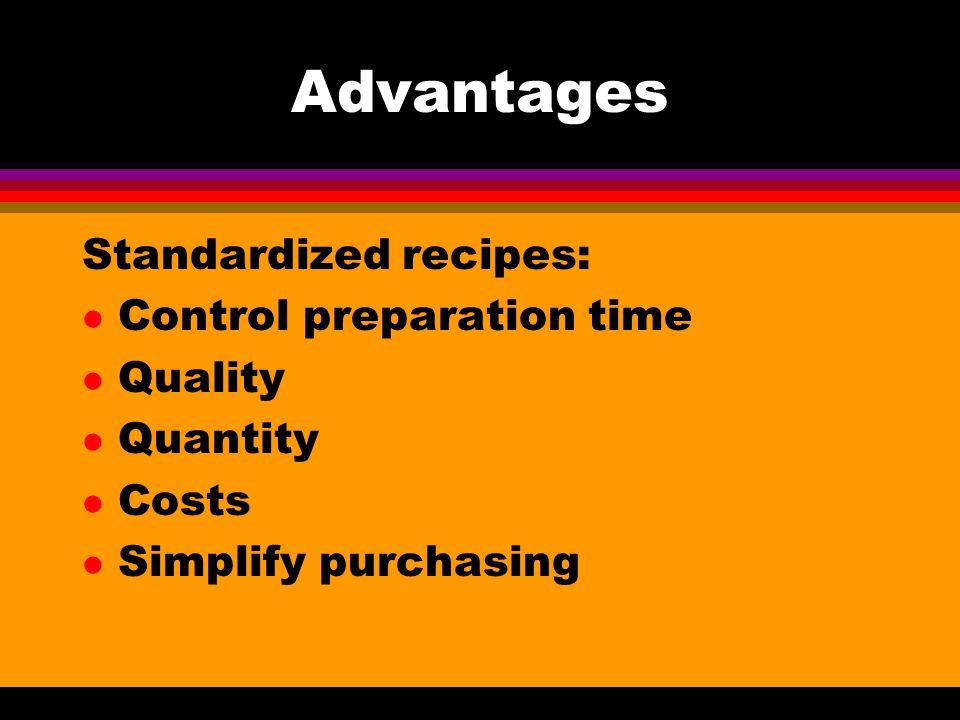 Advantages Standardized recipes: l Control preparation time l Quality l Quantity l Costs l Simplify purchasing