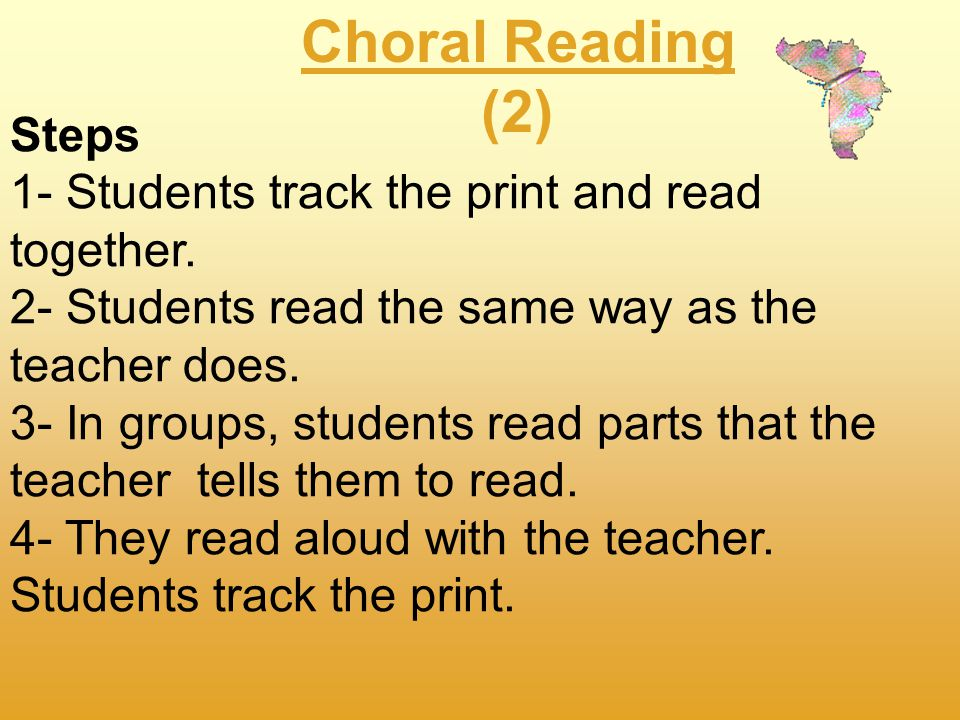 Choral Reading is where the whole class reads aloud from the same selection.