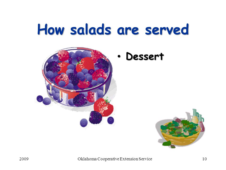 2009Oklahoma Cooperative Extension Service10 How salads are served Dessert