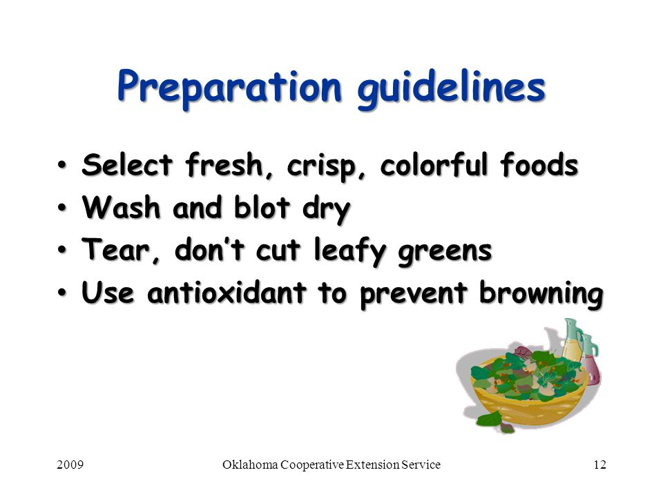 2009Oklahoma Cooperative Extension Service12 Preparation guidelines Select fresh, crisp, colorful foods Select fresh, crisp, colorful foods Wash and b