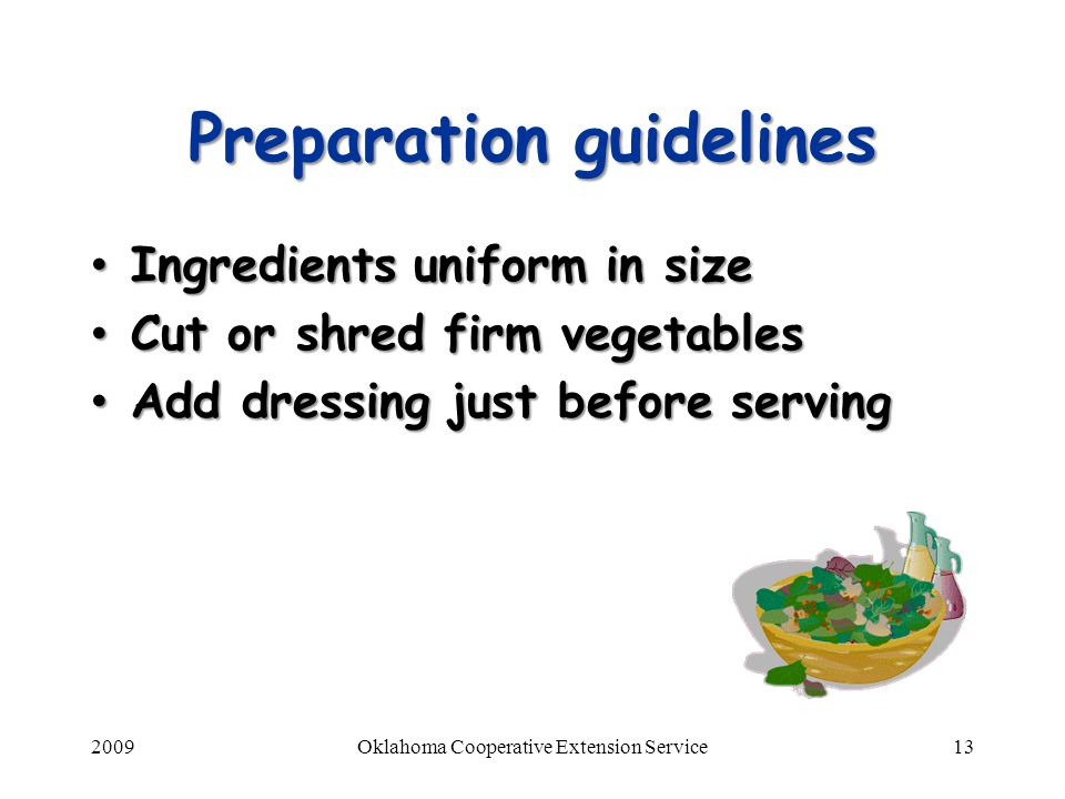 2009Oklahoma Cooperative Extension Service13 Preparation guidelines Ingredients uniform in size Ingredients uniform in size Cut or shred firm vegetabl