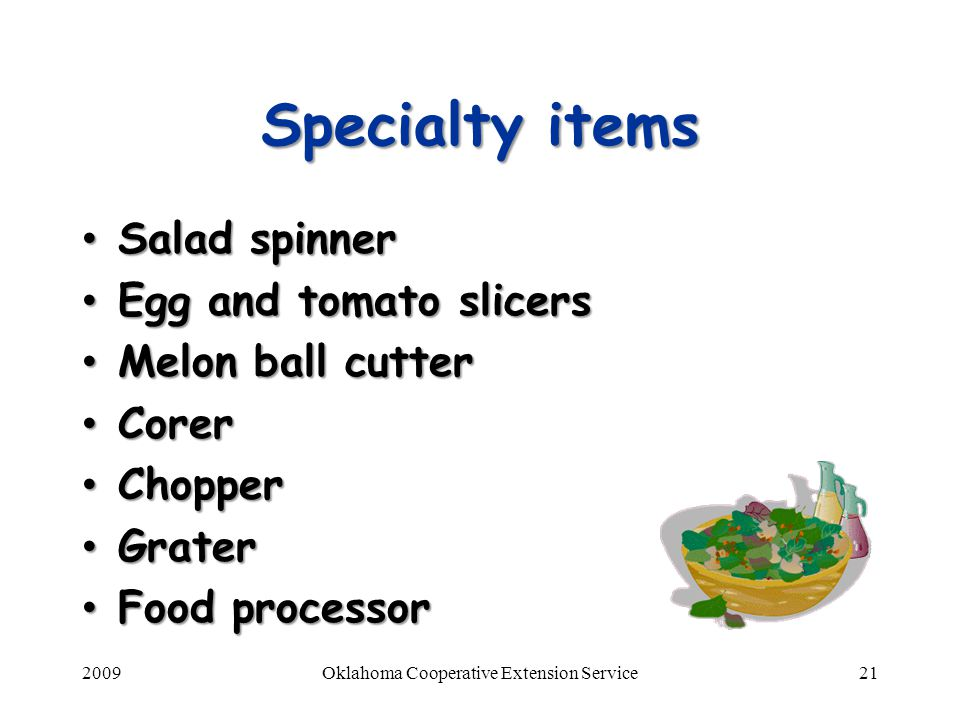 2009Oklahoma Cooperative Extension Service21 Specialty items Salad spinner Salad spinner Egg and tomato slicers Egg and tomato slicers Melon ball cutt