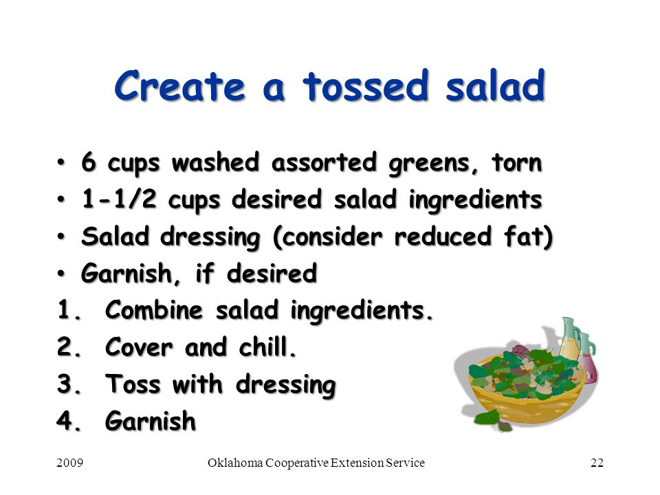 2009Oklahoma Cooperative Extension Service22 Create a tossed salad 6 cups washed assorted greens, torn 6 cups washed assorted greens, torn 1-1/2 cups