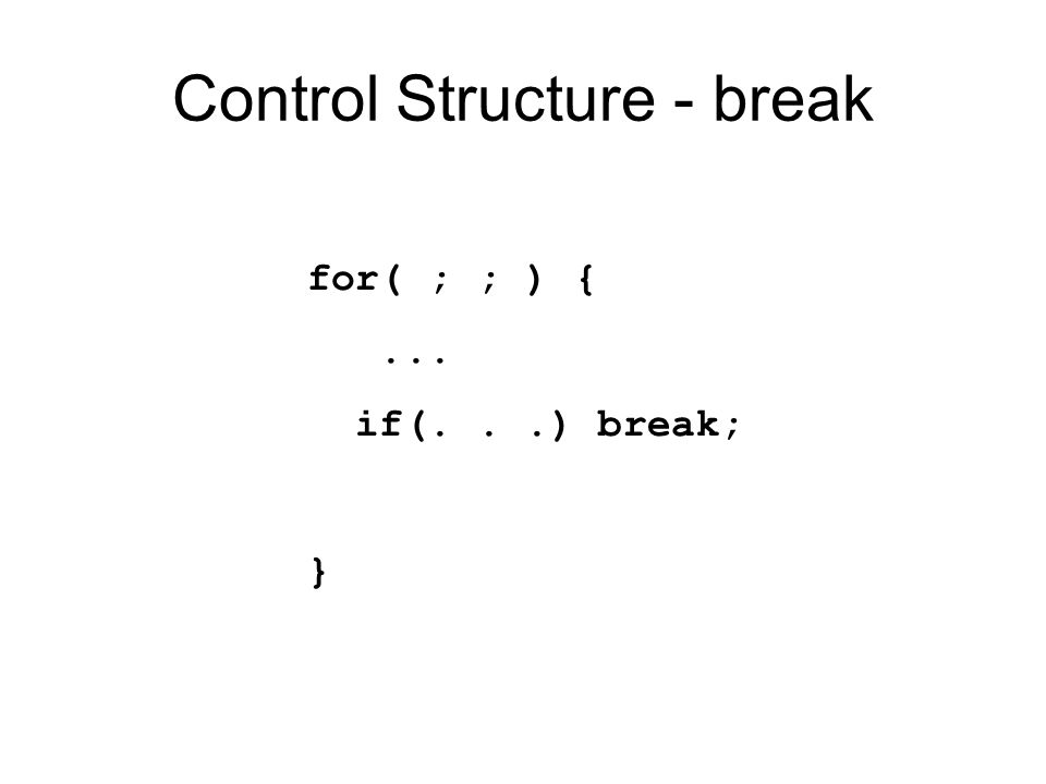 Control Structure - break for( ; ; ) {... if(...) break; }