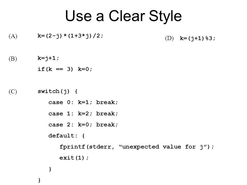 Use a Clear Style k=(2-j)*(1+3*j)/2; k=j+1; if(k == 3) k=0; switch(j) { case 0: k=1; break; case 1: k=2; break; case 2: k=0; break; default: { fprintf