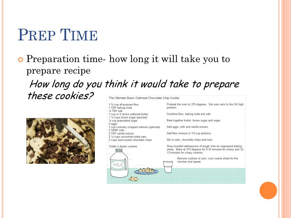 P REP T IME Preparation time- how long it will take you to prepare recipe How long do you think it would take to prepare these cookies