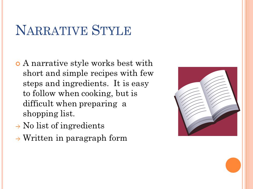 N ARRATIVE S TYLE A narrative style works best with short and simple recipes with few steps and ingredients.
