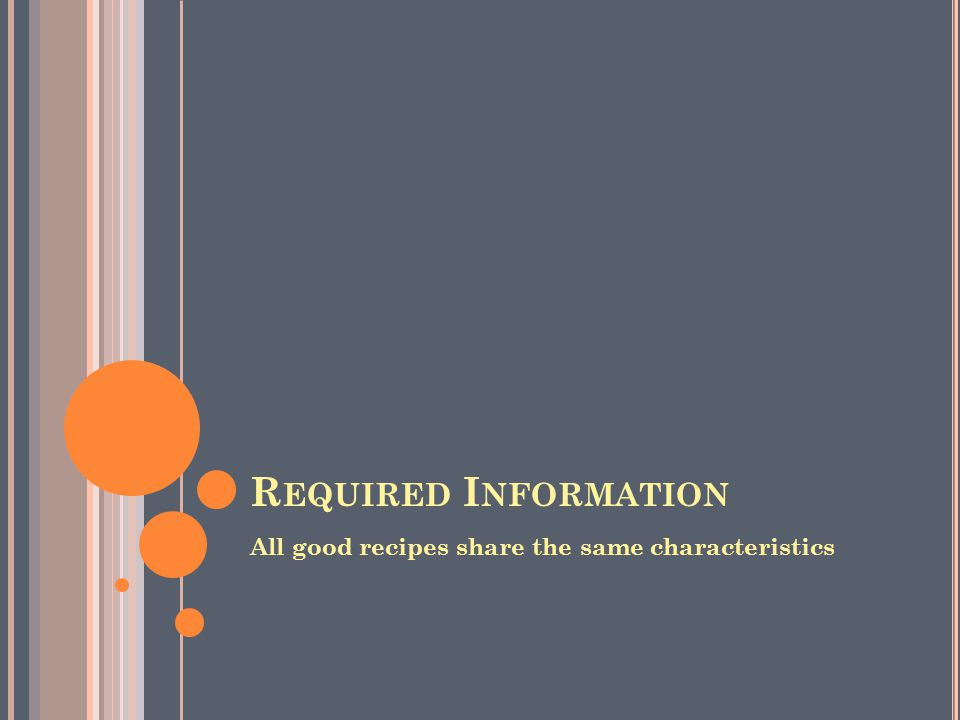 R EQUIRED I NFORMATION All good recipes share the same characteristics