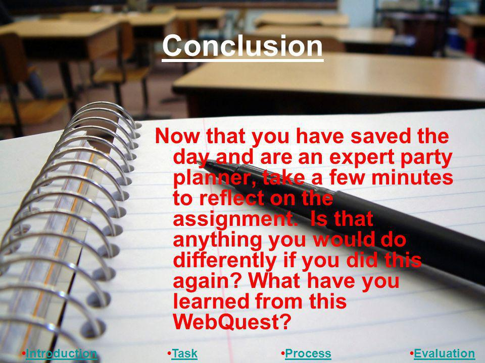 Conclusion Now that you have saved the day and are an expert party planner, take a few minutes to reflect on the assignment.