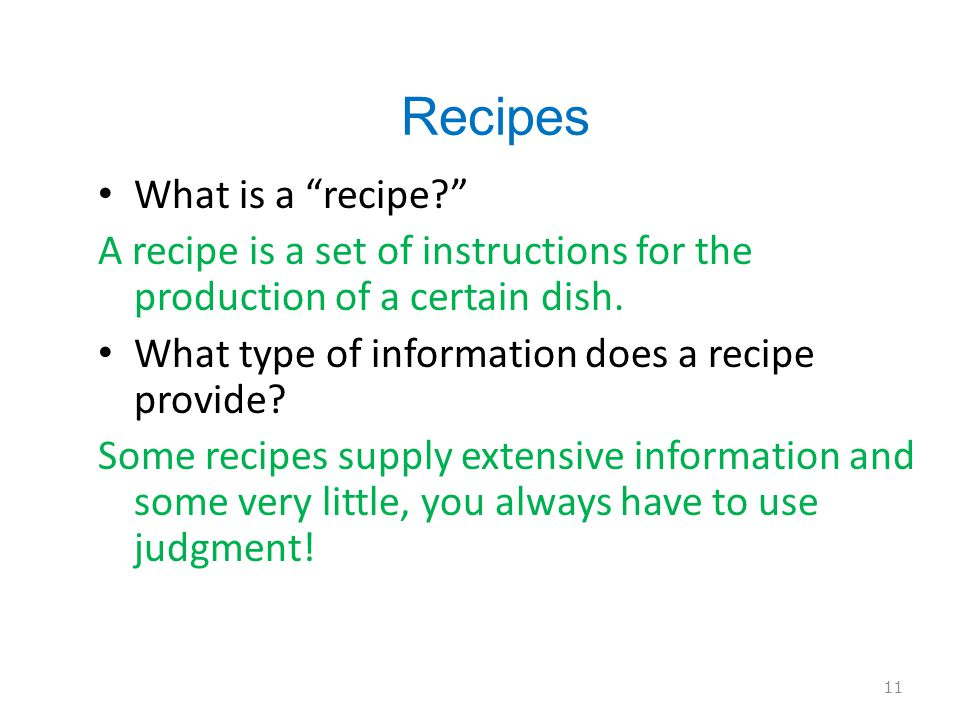 Recipes What is a recipe.A recipe is a set of instructions for the production of a certain dish.
