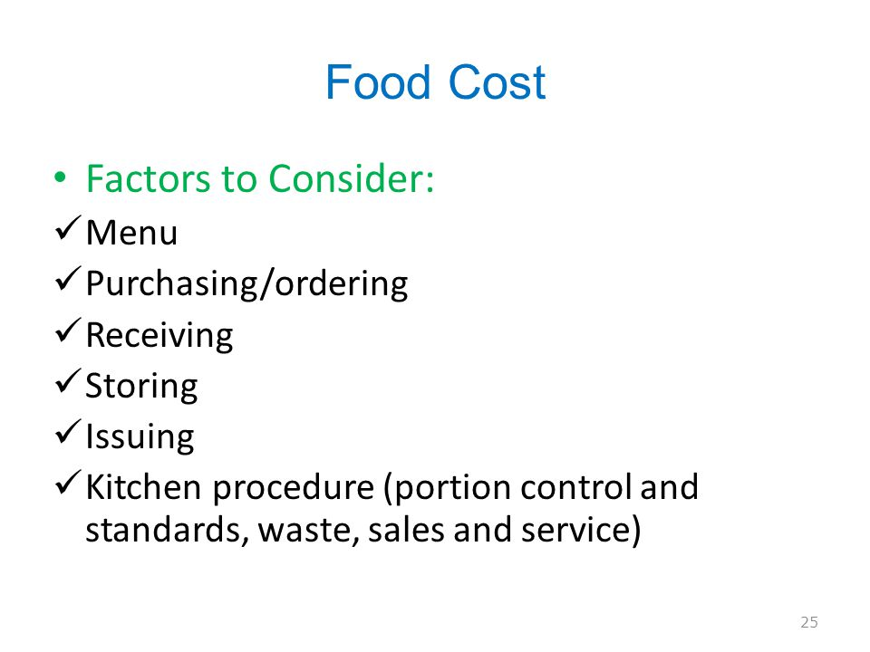 Food Cost Factors to Consider: Menu Purchasing/ordering Receiving Storing Issuing Kitchen procedure (portion control and standards, waste, sales and service) 25