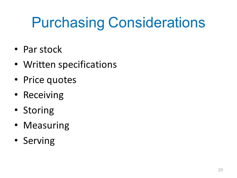 Purchasing Considerations Par stock Written specifications Price quotes Receiving Storing Measuring Serving 29