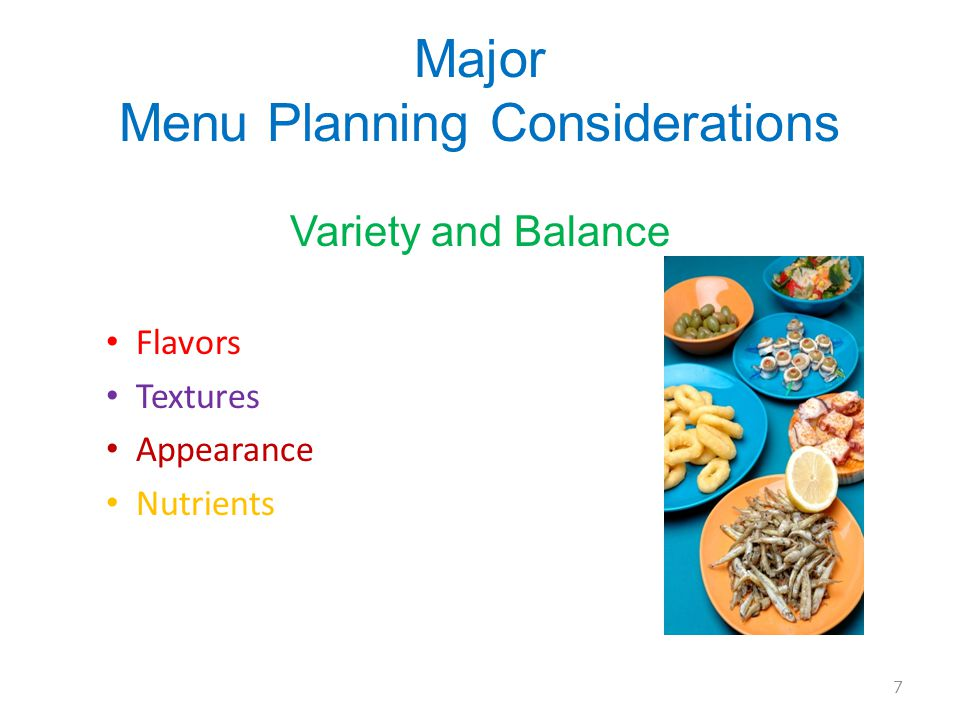 Major Menu Planning Considerations Variety and Balance Flavors Textures Appearance Nutrients 7