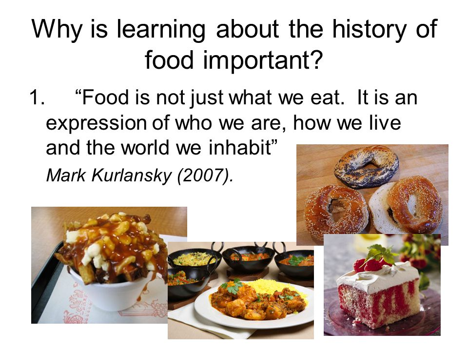 Why is learning about the history of food important.
