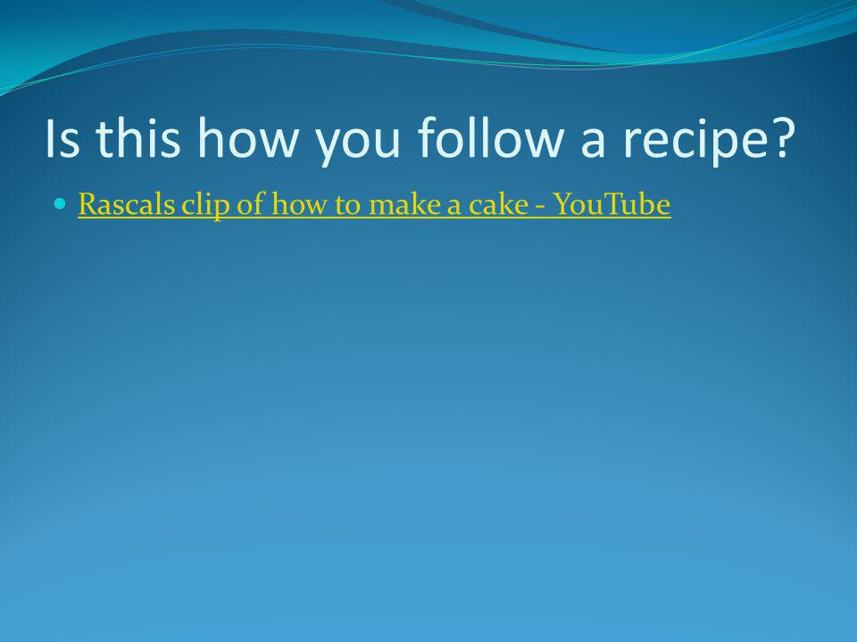 Is this how you follow a recipe? Rascals clip of how to make a cake - YouTube