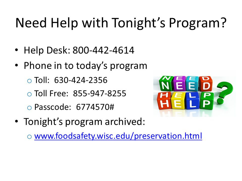 Need Help with Tonights Program? Help Desk: 800-442-4614 Phone in to todays program o Toll: 630-424-2356 o Toll Free: 855-947-8255 o Passcode: 6774570
