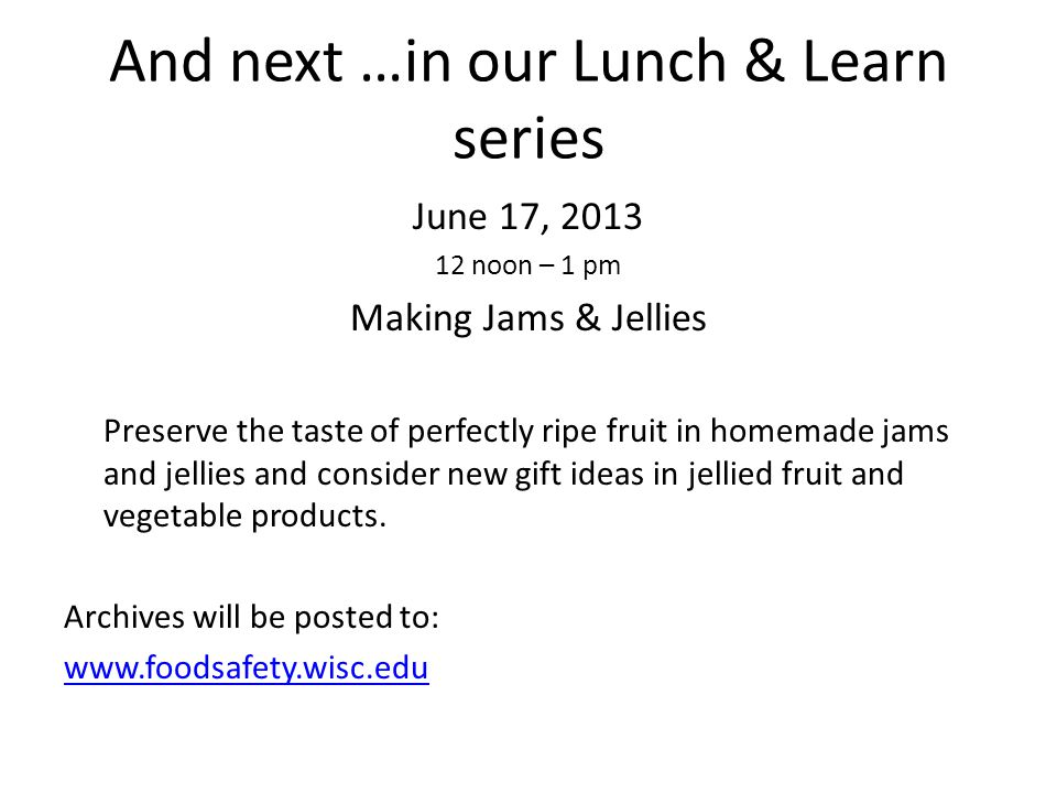 And next …in our Lunch & Learn series June 17, 2013 12 noon – 1 pm Making Jams & Jellies Preserve the taste of perfectly ripe fruit in homemade jams a