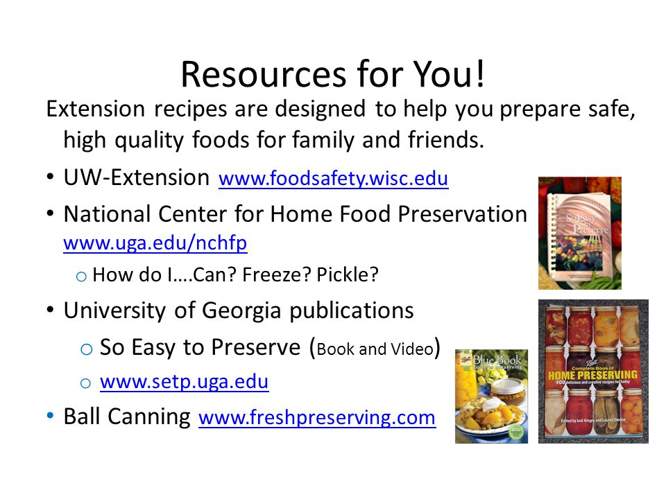 Resources for You! Extension recipes are designed to help you prepare safe, high quality foods for family and friends. UW-Extension www.foodsafety.wis