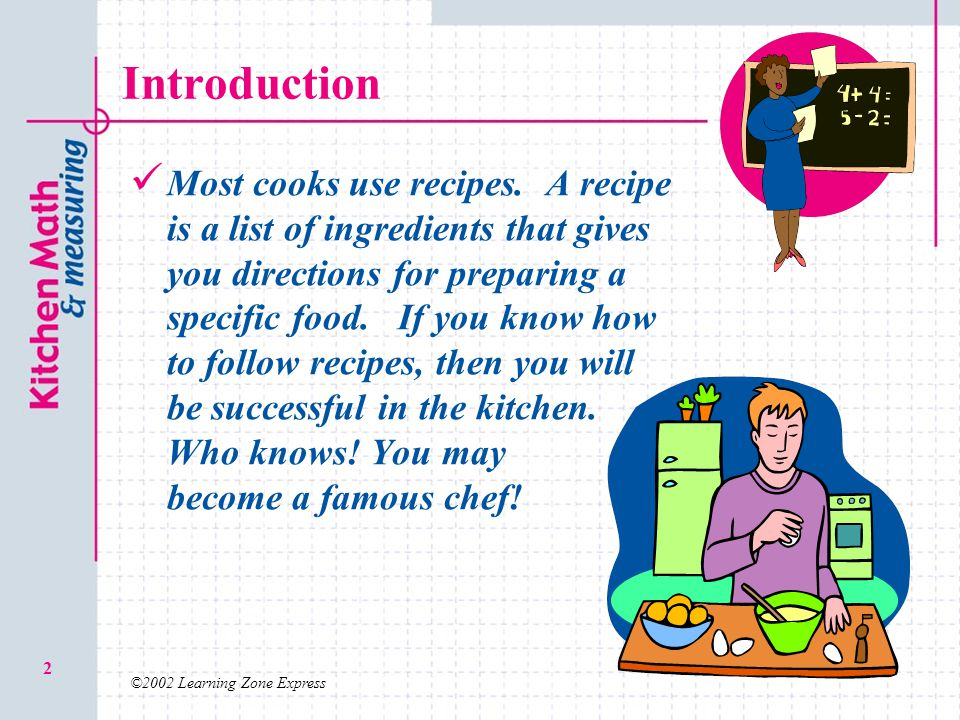 ©2002 Learning Zone Express 2 Introduction Most cooks use recipes. A recipe is a list of ingredients that gives you directions for preparing a specifi