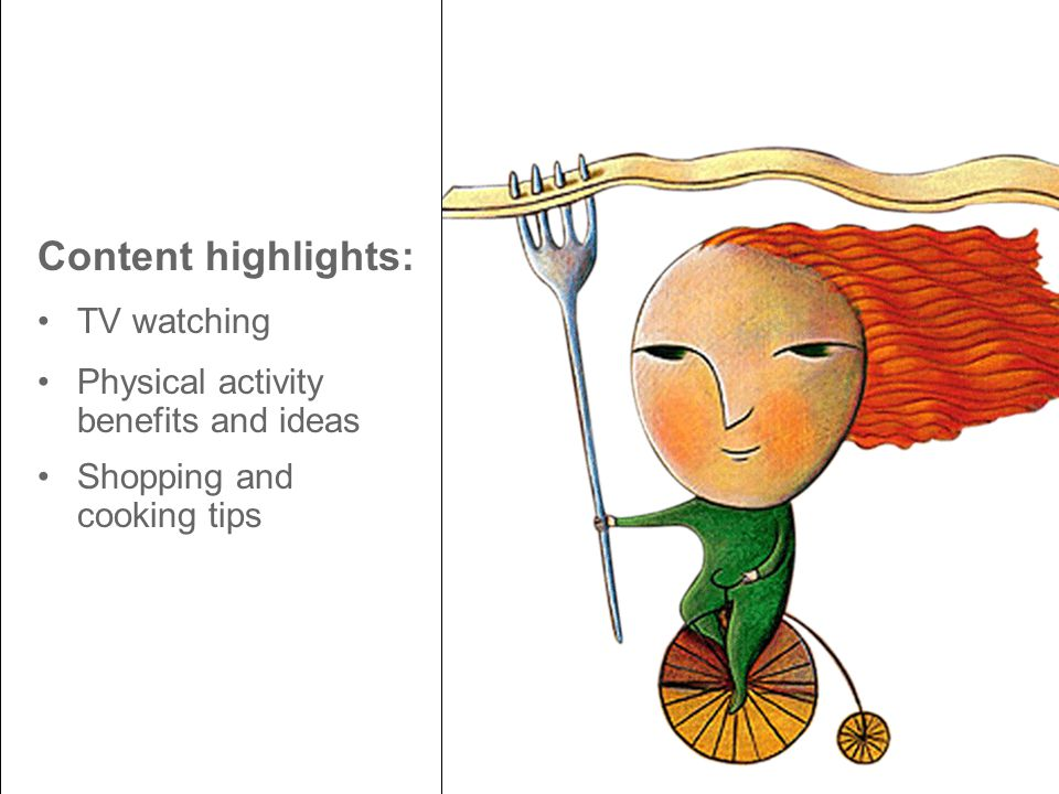 Content highlights: TV watching Physical activity benefits and ideas Shopping and cooking tips