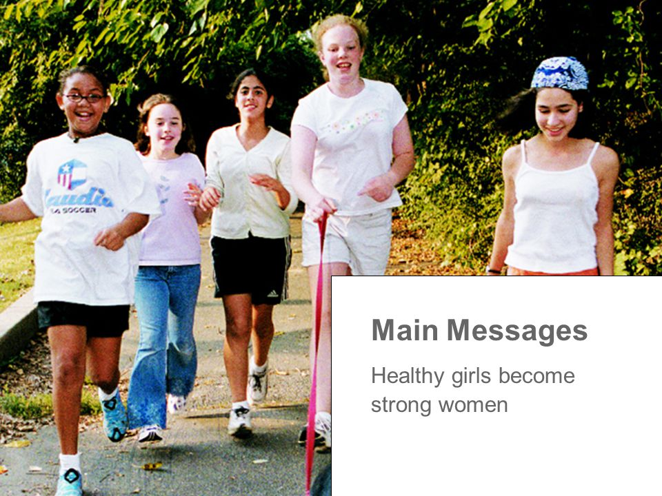 Main Messages Healthy girls become strong women