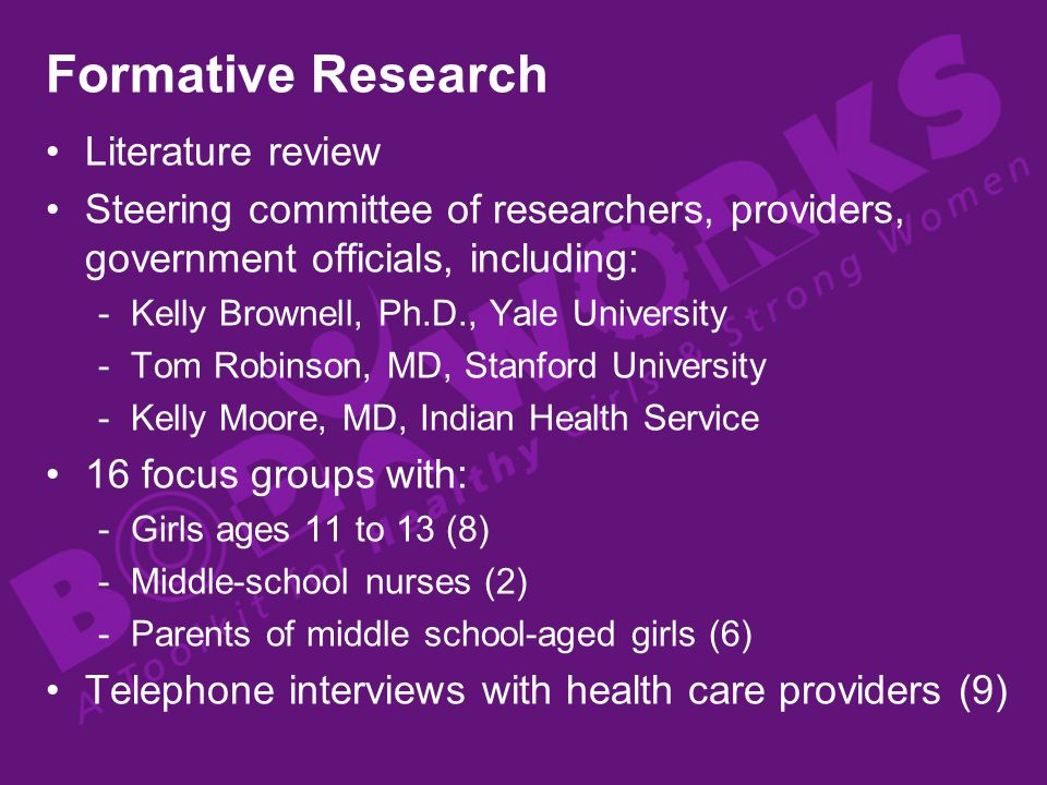 Formative Research Findings Major obstacles: Poor eating habits, sedentary behavior Girls need concrete steps, behavioral cues to change Parents can play a major role -Girls want parents to spend more time with them -Girls need role models for healthy eating and physical activity -Parents need tools to help organize and plan meals and physical activity -Parents lack time and resources -Parents need basic nutrition information