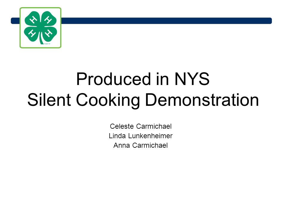 Produced in NYS Silent Cooking Demonstration Celeste Carmichael Linda Lunkenheimer Anna Carmichael