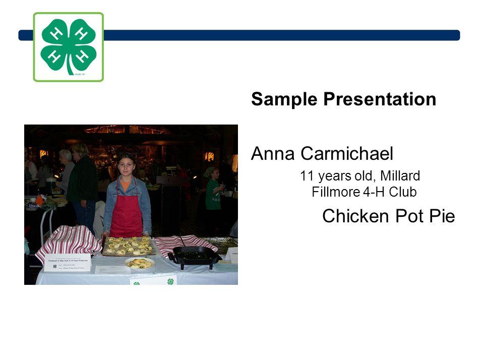 Sample Presentation Anna Carmichael 11 years old, Millard Fillmore 4-H Club Chicken Pot Pie